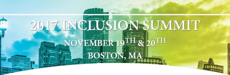 2017 INCLUSION SUMMIT, NOVEMBER 19TH & 20TH, BOSTON, MA