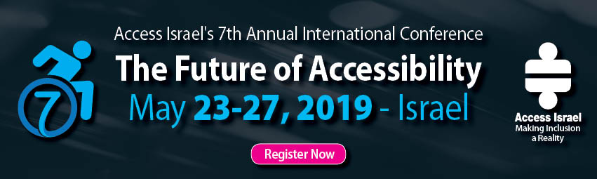 Access Israel's 7th Annual International Conference - The Future Of Accessibility - May 23-27, 2019, Israel - Register Now