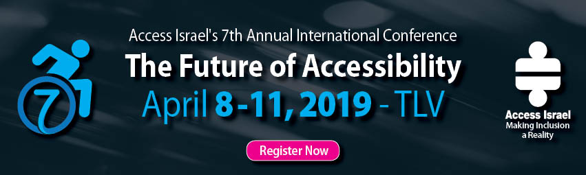 Access Israel's 7th Annual International Conference - The Future Of Accessibility - April 8-11, 2019 Tel Aviv - Register Now